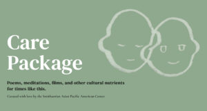 Screenshot of a webpage called 'Care Package' full of mindful content curated by the Smithsonian Asian Pacific American Center.