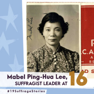 "Graphic featuring photo of Mabel Ping-Hua Lee and text of her name and ""suffragist leader at 16"""